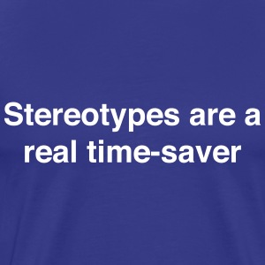 Stereotypes are a real time-saver T-Shirts - Men's Premium T-Shirt