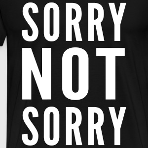 Sorry I'm not sorry T-Shirts - Men's Premium T-Shirt