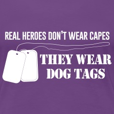 Real heroes don't wear capes They wear dogtags Women's T-Shirts