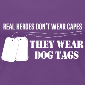 Real heroes don't wear capes They wear dogtags Women's T-Shirts - Women's Premium T-Shirt