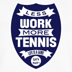 Less work more Tennis T-Shirts