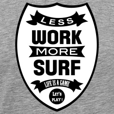 Less work more Surf T-Shirts