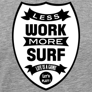 Less work more Surf T-Shirts - Men's Premium T-Shirt