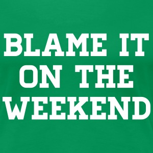 Blame it on the weekend Women's T-Shirts - Women's Premium T-Shirt
