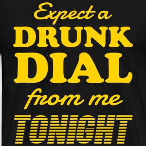 Expect a drunk dial from me tonight T-Shirts - Men's Premium T-Shirt