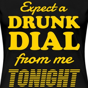 Expect a drunk dial from me tonight Women's T-Shirts - Women's Premium T-Shirt