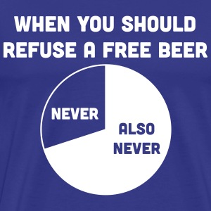 When you should refuse a free beer T-Shirts - Men's Premium T-Shirt
