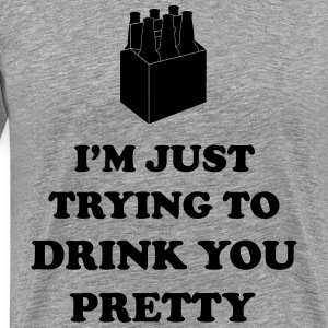 I'm just trying to drink you pretty T-Shirts - Men's Premium T-Shirt