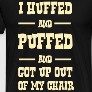 I huffed and puffed and got out of my chair T-Shirts - Men's Premium T-Shirt