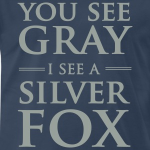 You see gray I see a silver fox T-Shirts - Men's Premium T-Shirt