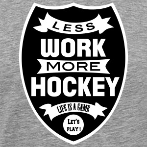 Less work more Hockey T-Shirts - Men's Premium T-Shirt