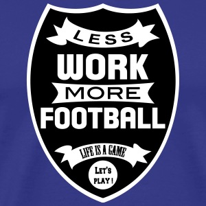 Less work more Football T-Shirts - Men's Premium T-Shirt