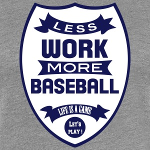 Less work more Baseball Women's T-Shirts - Women's Premium T-Shirt