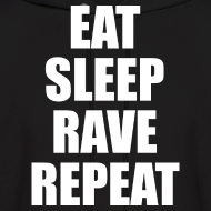 Design ~ Eat Sleep Rave Repeat Hoodie Hoody Sweatshirt