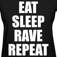 Design ~ Eat Sleep Rave Repeat Womens Girls T Shirt