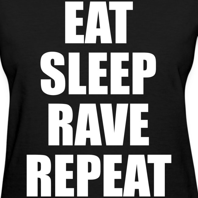Eat Sleep Rave Repeat Womens Girls T Shirt