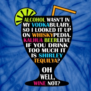Alcohol is Shirley Tequilya - Unisex Tie Dye T-Shirt
