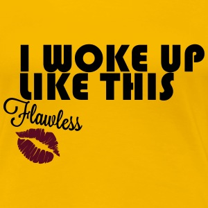 I Woke Up Like This! #Flawless - Women's Premium T-Shirt