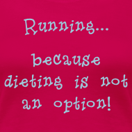 Design ~ WOMENS RUNNING T SHIRT - DIETING NO OPTION