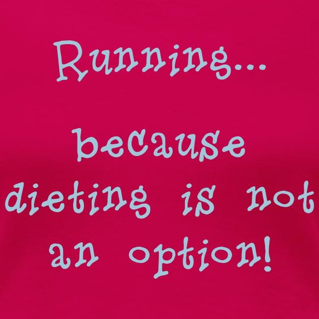 WOMENS RUNNING T SHIRT - DIETING NO OPTION