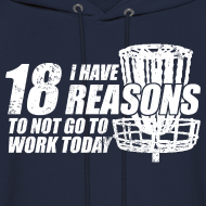 Design ~ I Have 18 Reasons to NOT go to Work Today - Adult Hoodie