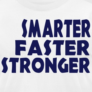 SMARTER.FASTER.STRONGER. T-Shirts - Men's T-Shirt by American Apparel