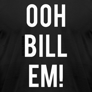 Bill Em T-Shirts - Men's T-Shirt by American Apparel