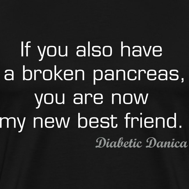 """""""If you also have a broken pancreas"""" Men's White letters"""