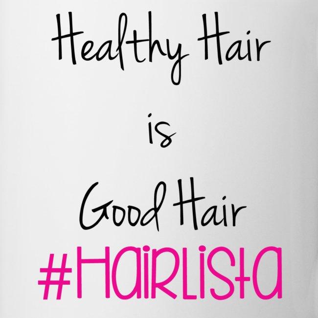 Healthy Hair = Good Hair Mug