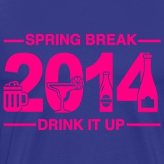 Spring Break '14 - Drink it up. T-Shirts