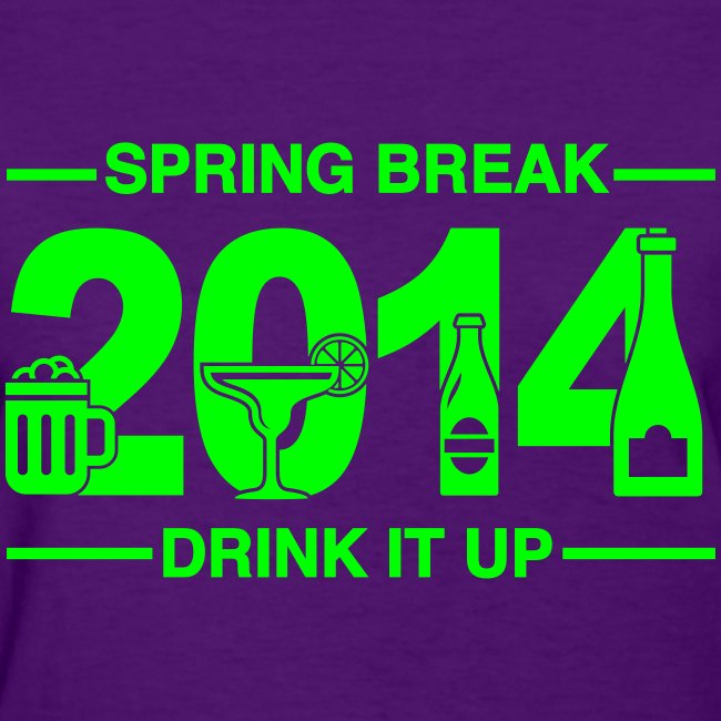 Spring Break '14 - Drink It Up
