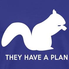 Squirrels. They have a plan T-Shirts