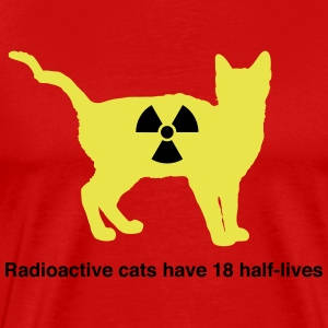 Radioactive cats have 18 half-lives T-Shirts - Men's Premium T-Shirt
