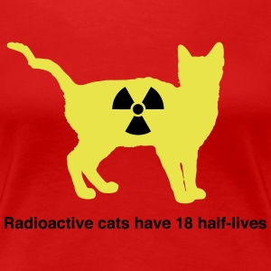 Radioactive cats have 18 half-lives Women's T-Shirts - Women's Premium T-Shirt