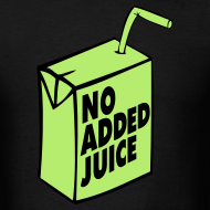 Design ~ NO ADDED JUICE (Green Design) - Tee