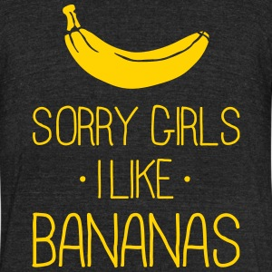 Sorry Girls I like Bananas T-Shirts - Unisex Tri-Blend T-Shirt by American Apparel