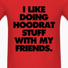 I like Doing Hoodrat Stuff With My Friends T-Shirts