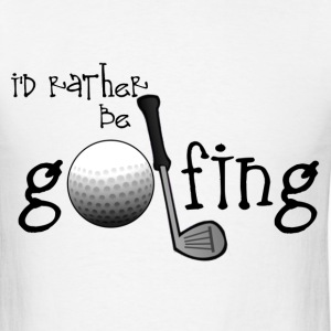 Rather Be Golfing - Men's T-Shirt