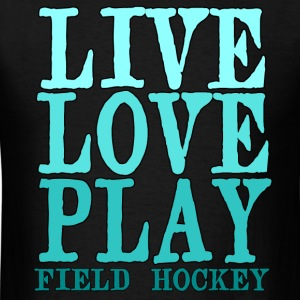 Live, Love, Play Field Hockey - Men's T-Shirt