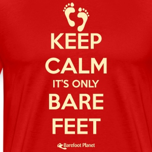 Keep Calm it's only Bare Feet T-Shirts - Men's Premium T-Shirt