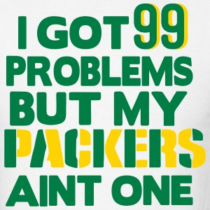 I GOT 99 PROBLEMS BUT MY PACKERS AIN'T ONE T-Shirts - Men's T-Shirt