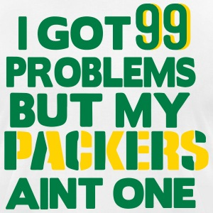 I GOT 99 PROBLEMS BUT MY PACKERS AIN'T ONE T-Shirts - Men's T-Shirt by American Apparel
