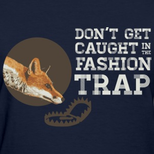Don't Get Caught in the Fashion Trap Women's T-Shirts - Women's T-Shirt