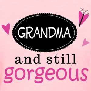 Grandma and still Gorgeous Women's T-Shirts - Women's T-Shirt
