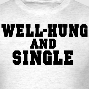WELL HUNG AND SINGLE T-Shirts - Men's T-Shirt