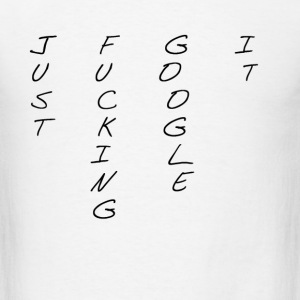 Just Fucking Google it! - Men's T-Shirt