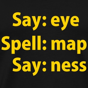 Say: Eye. Spell: Map. Say: Ness T-Shirts - Men's Premium T-Shirt