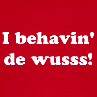 Design ~ I behavin' de wusss by IZATRINI.com