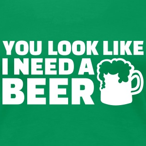 You look like I need a beer Women's T-Shirts - Women's Premium T-Shirt