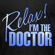 Design ~ Relax! I'm the Doctor Tee
